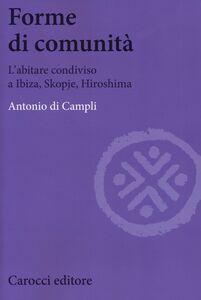 Foto Cover di Forme di comunità. L'abitare condiviso a Ibiza, Skopje, Hiroshima, Libro di Antonio Di Campli, edito da Carocci