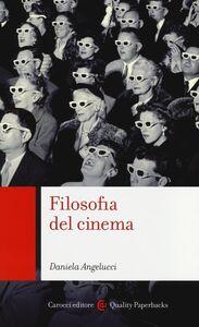 Foto Cover di Filosofia del cinema, Libro di Daniela Angelucci, edito da Carocci
