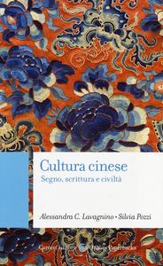 Libro Cultura cinese. Segno, scrittura e civiltà Alessandra C. Lavagnino , Silvia Pozzi