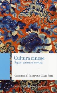 Cultura cinese. Segno, scrittura e civiltà - Lavagnino Alessandra C. Pozzi Silvia - wuz.it