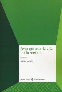 Libro Aver cura della vita della mente Luigina Mortari