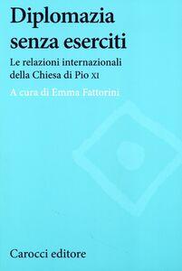 Libro Diplomazia senza eserciti. Le relazioni internazionali della chiesa di Pio XI