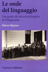 Foto Cover di Le onde del linguaggio. Una guida alle «Ricerche filosofiche» di Wittgenstein, Libro di Marco Mazzeo, edito da Carocci