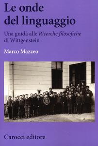 Libro Le onde del linguaggio. Una guida alle «Ricerche filosofiche» di Wittgenstein Marco Mazzeo