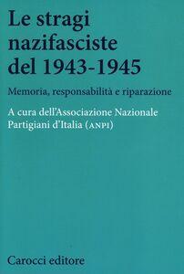 Foto Cover di Le stragi nazifasciste del 1943-1945. Memoria, responsabilità e riparazione, Libro di  edito da Carocci
