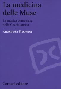 Libro La medicina delle Muse. La musica come cura nella Grecia antica Antonietta Provenza