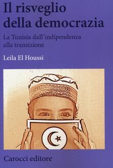 Il risveglio della democrazia. La Tunisia dallindipendenza alla transizione.pdf