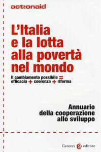 Foto Cover di L' Italia e la lotta alla povertà nel mondo. Annuario della cooperazione allo sviluppo, Libro di  edito da Carocci
