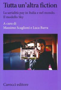 Foto Cover di Tutta un'altra fiction. La serialità pay in Italia e nel mondo. Il modello Sky, Libro di  edito da Carocci