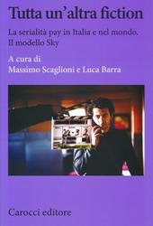 Tutta un'altra fiction. La serialità pay in Italia e nel mondo. Il modello Sky