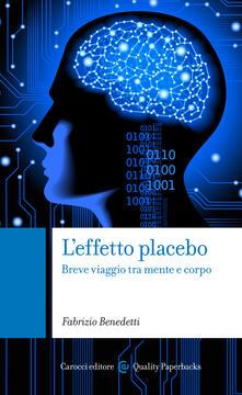L' effetto placebo. Breve viaggio tra mente e corpo - Fabrizio Benedetti - ebook