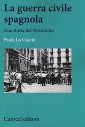La guerra civile spagnola. Una storia del Novecento