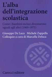 Libro L' alba dell'integrazione scolastica. Come i bambini esclusi diventarono uguali agli altri (1969-1975) Giuseppe De Luca , Michele Zappella
