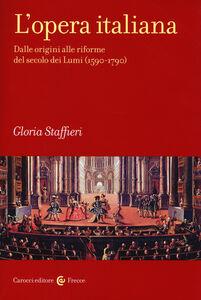 Libro L' opera italiana. Dalle origini alle riforme del secolo dei Lumi (1590-1790) Gloria Staffieri