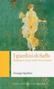 Foto Cover di I giardini di Saffo. Profumi e aromi nella Grecia antica, Libro di Giuseppe Squillace, edito da Carocci