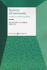 Libro Scrivere all'università. Pianificare e realizzare testi efficaci Riccardo Gualdo , Lucia Raffaelli , Stefano Telve