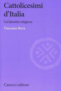 Libro Cattolicesimi d'Italia Vincenzo Bova