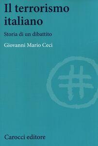 Libro Il terrorismo italiano. Storia di un dibattito Giovanni M. Ceci