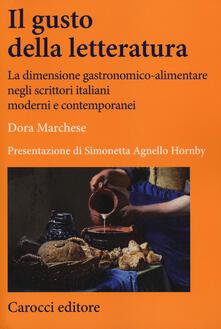 Il gusto della letteratura. La dimensione gastronomico-alimentare negli scrittori italiani moderni e contemporanei -  Dora Marchese - copertina