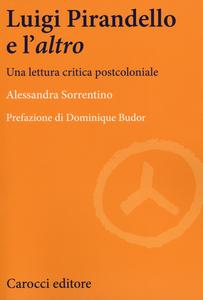 Libro Luigi Pirandello e l'«altro». Una lettura critica postcoloniale Alessandra Sorrentino