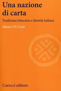 Libro Una nazione di carta. Tradizione letteraria e identità italiana Matteo Di Gesù