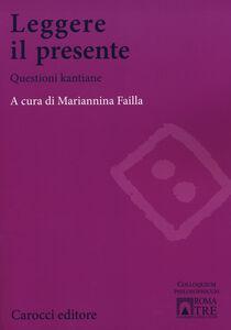 Libro Leggere il presente. Questioni kantiane