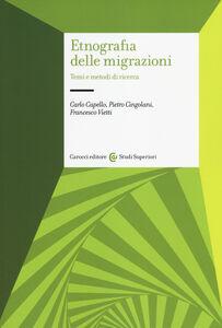 Libro Etnografia delle migrazioni. Temi e metodi di ricerca Carlo Capello , Pietro Cingolani , Francesco Vietti
