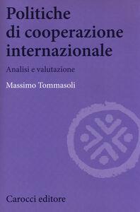 Libro Politiche di cooperazione internazionale. Analisi e valutazione Massimo Tommasoli