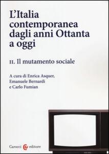 Libro L' Italia contemporanea dagli anni Ottanta a oggi. Vol. 2: Il mutamento sociale.