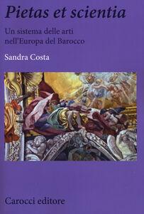 Libro Pietas et scientia. Un sistema delle arti nell'Europa del Barocco Sandra Costa