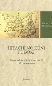 Hitachi no kuni fudoki. Cronaca della provincia di Hitachi e dei suoi costumi. Testo giapponese a fronte