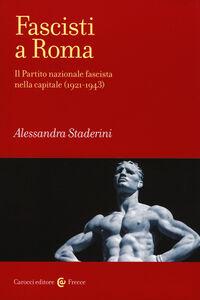 Libro Fascisti a Roma. Il Partito nazionale fascista nella capitale (1921-1943) Alessandra Staderini