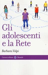 Foto Cover di Gli adolescenti e la Rete, Libro di Barbara Volpi, edito da Carocci