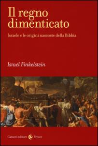 Libro Il regno dimenticato. Israele e le origini nascoste della Bibbia Israel Finkelstein