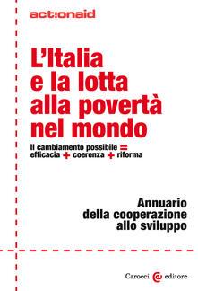 L' Italia e la lotta alla povertà nel mondo. Il cambiamento possibile = efficacia + coerenza + riforma. Annuario della cooperazione allo sviluppo - ActionAid International Italia onlus - ebook