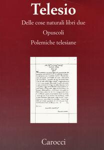 Foto Cover di Delle cose naturali libri due-Opuscoli-Polemiche telesiane. (rist. anast.), Libro di Bernardino Telesio, edito da Carocci