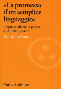 Libro «La promessa d'un semplice linguaggio». Lingua e stile nella poesia di Amelia Rosselli Daniela La Penna