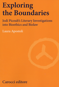 Libro Exploring the boundaries. Jodi Picoult's literary investigations into bioethics and biolaw Laura Apostoli