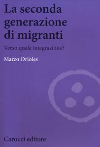 Libro La seconda generazione di migranti. Verso quale integrazione? Marco Orioles