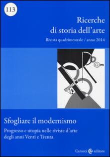 Ricerche di storia dellarte (2014). Vol. 113: Sfogliare il modernismo. Progresso e utopia nelle riviste darte degli anni Venti e Trenta..pdf
