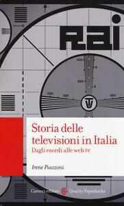 Libro Storia delle televisioni in Italia. Dagli esordi alle web tv Irene Piazzoni