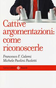 Foto Cover di Cattive argomentazioni: come riconoscerle, Libro di Francesco F. Calemi,Michele Paolini Paoletti, edito da Carocci