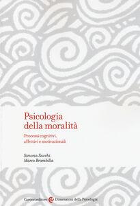 Libro Psicologia della moralità. Processi cognitivi, affettivi e motivazionali Simona Sacchi , Marco Brambilla