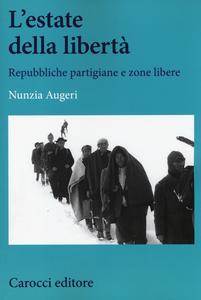 Libro L' estate della libertà. Repubbliche partigiane e zone libere Nunzia Augeri