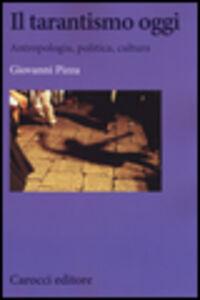 Foto Cover di Il tarantismo oggi. Antropologia, politica, cultura, Libro di Giovanni Pizza, edito da Carocci