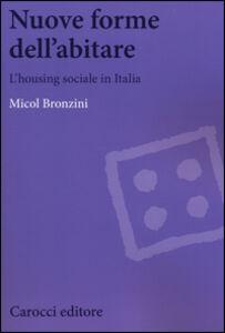 Foto Cover di Nuove forme dell'abitare. L'housing sociale in Italia, Libro di Micol Bronzini, edito da Carocci