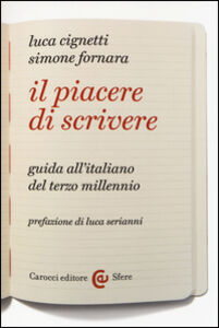 Libro Il piacere di scrivere. Guida all'italiano del terzo millennio Luca Cignetti , Simone Fornara
