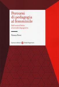 Libro Percorsi di pedagogia al «femminile». Dall'Unità d'Italia al secondo dopoguerra Tiziana Pironi