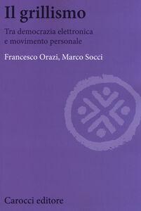 Libro Il grillismo. Tra democrazia elettronica e movimento personale Francesco Orazi , Marco Socci