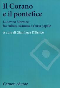 Libro Il Corano e il pontefice. Ludovico Marracci fra cultura islamica e curia papale